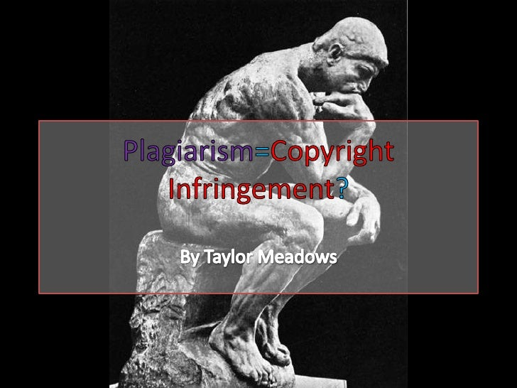 Plagiarism=Copyright Infringement?<br />By Taylor Meadows<br />