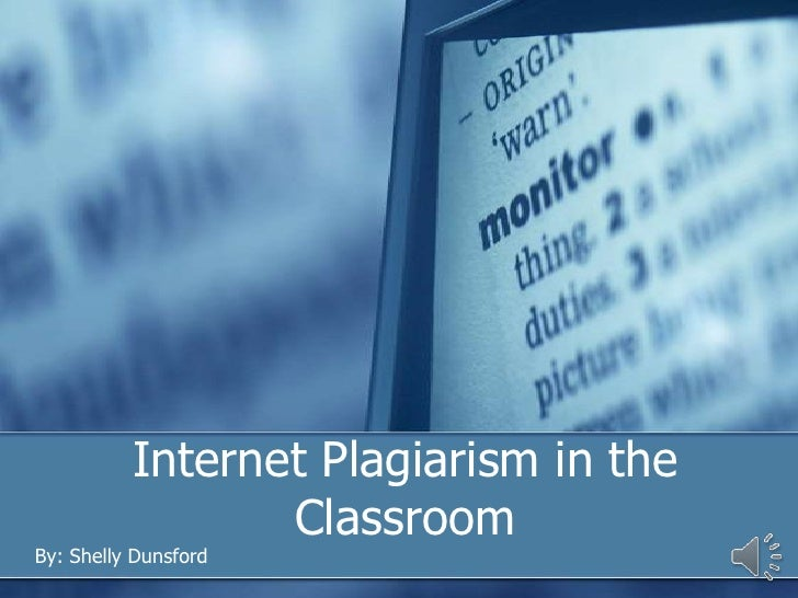 Internet Plagiarism in the                 ClassroomBy: Shelly Dunsford