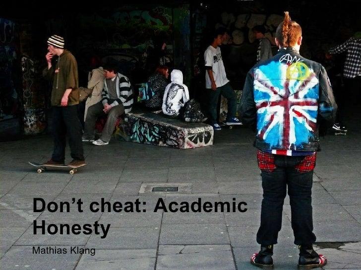 Don't cheat: Academic Honesty <ul><li>Mathias Klang </li></ul>