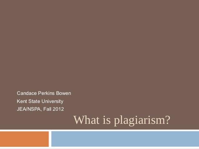 Candace Perkins BowenKent State UniversityJEA/NSPA, Fall 2012                        What is plagiarism?