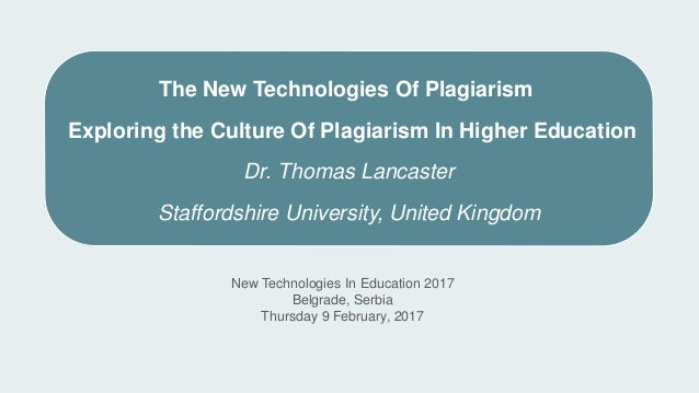 New Technologies In Education 2017 Belgrade, Serbia Thursday 9 February, 2017 The New Technologies Of Plagiarism Exploring...