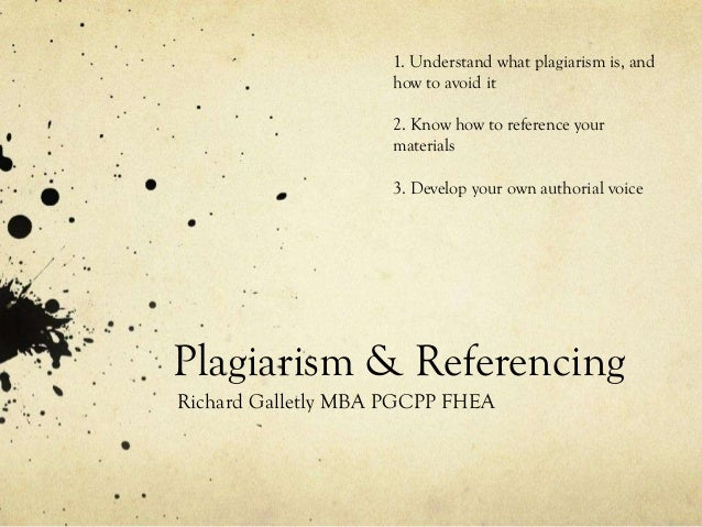 1. Understand what plagiarism is, and                     how to avoid it                     2. Know how to reference you...