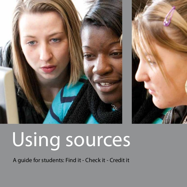 Using sourcesA guide for students: Find it - Check it - Credit it