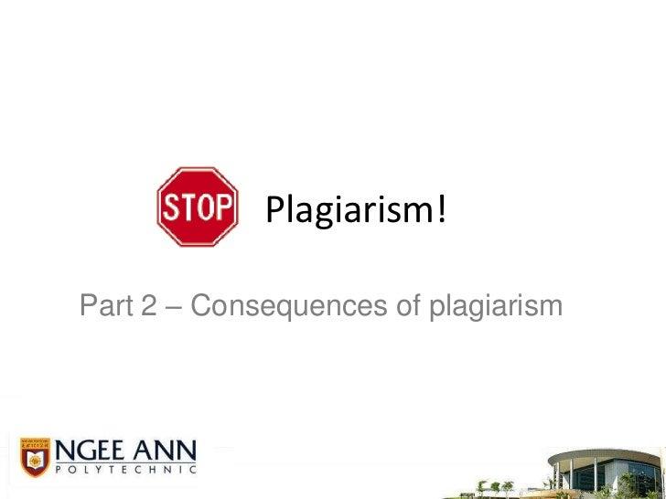 Plagiarism! <br />Part 2 – Consequences of plagiarism<br />