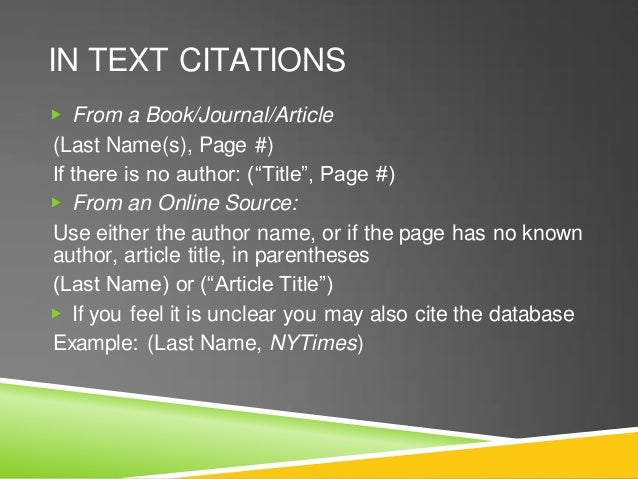 """IN TEXT CITATIONS ▶ From a Book/Journal/Article (Last Name(s), Page #) If there is no author: (""""Title"""", Page #) ▶ From an ..."""