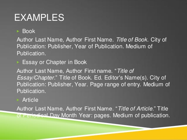 EXAMPLES ▶ Book Author Last Name, Author First Name. Title of Book. City of Publication: Publisher, Year of Publication. M...