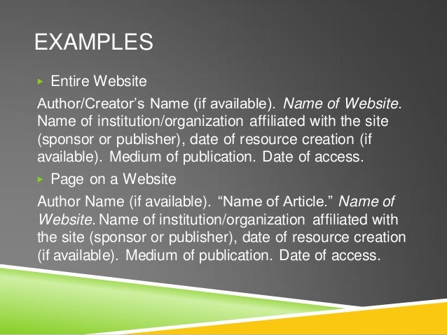 EXAMPLES ▶ Entire Website Author/Creator's Name (if available). Name of Website. Name of institution/organization affiliat...