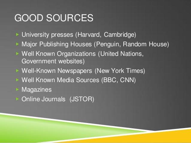GOOD SOURCES ▶ University presses (Harvard, Cambridge) ▶ Major Publishing Houses (Penguin, Random House) ▶ Well Known Orga...