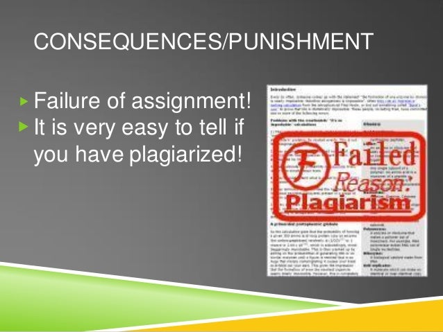 CONSEQUENCES/PUNISHMENT ▶ Failure of assignment! ▶ It is very easy to tell if you have plagiarized!