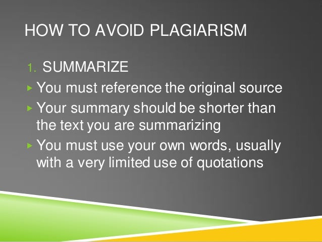 HOW TO AVOID PLAGIARISM 1. SUMMARIZE ▶ You must reference the original source ▶ Your summary should be shorter than the te...