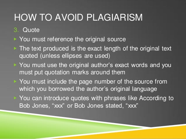 HOW TO AVOID PLAGIARISM 3. Quote ▶ You must reference the original source ▶ The text produced is the exact length of the o...