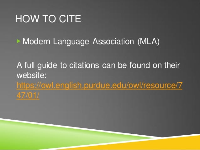 HOW TO CITE ▶ Modern Language Association (MLA) A full guide to citations can be found on their website: https://owl.engli...