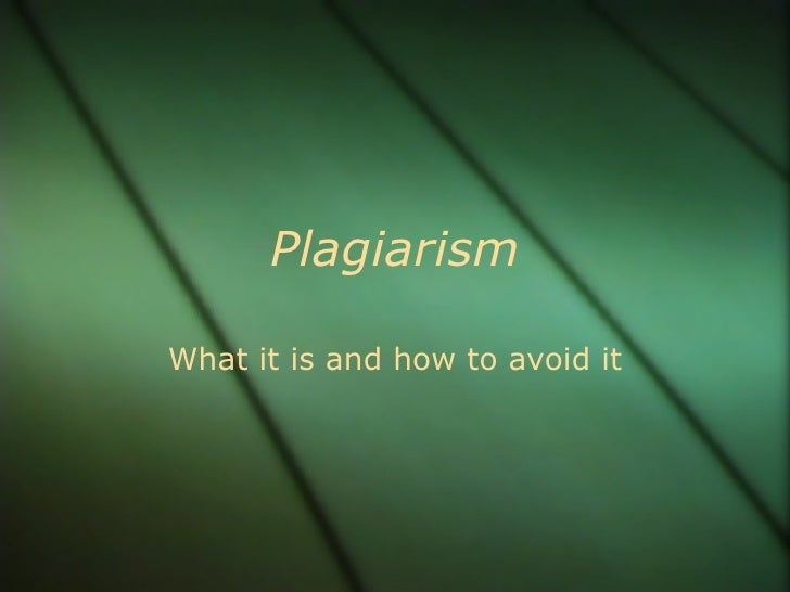PlagiarismWhat it is and how to avoid it
