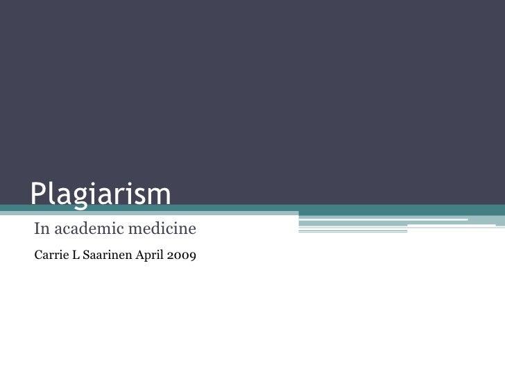 Plagiarism<br />In academic medicine<br />Carrie L Saarinen April 2009<br />