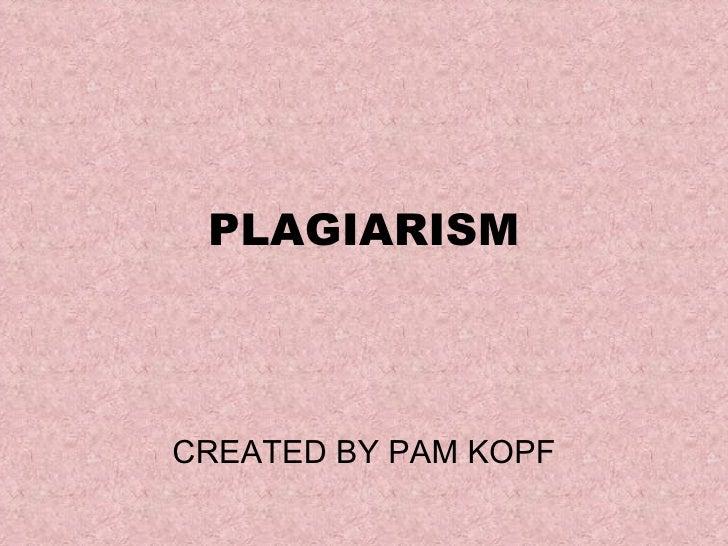 PLAGIARISM CREATED BY PAM KOPF