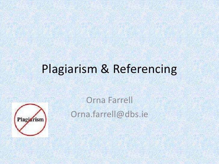 Plagiarism & Referencing<br />Orna Farrell<br />Orna.farrell@dbs.ie<br />