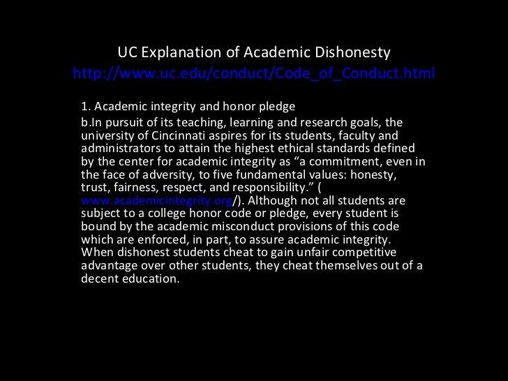 UC Explanation of Academic Dishonesty http://www.uc.edu/conduct/Code_of_Conduct.html <ul><li>1. Academic integrity and hon...