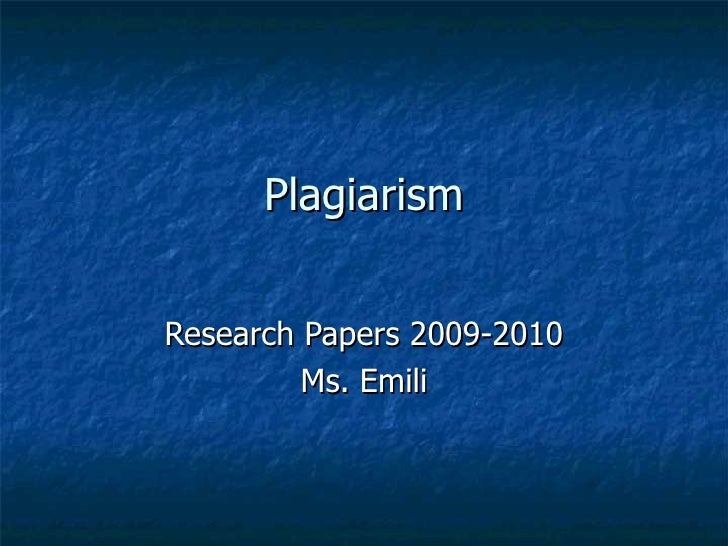 Plagiarism Research Papers 2009-2010 Ms. Emili