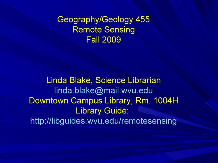 Geography/Geology 455 Remote Sensing Fall 2009 Linda Blake, Science Librarian [email_address] Downtown Campus Library, Rm....