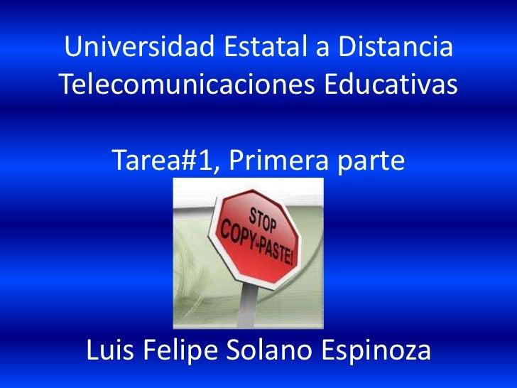 Universidad Estatal a DistanciaTelecomunicaciones EducativasTarea#1, Primera parteLuis Felipe Solano Espinoza<br />