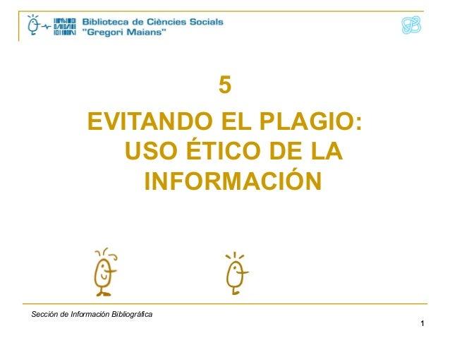 5                EVITANDO EL PLAGIO:                   USO ÉTICO DE LA                    INFORMACIÓNSección de Informació...