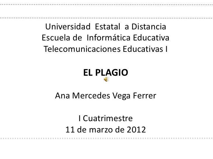 Universidad Estatal a DistanciaEscuela de Informática EducativaTelecomunicaciones Educativas I          EL PLAGIO   Ana Me...