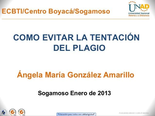 ECBTI/Centro Boyacá/Sogamoso  COMO EVITAR LA TENTACIÓN         DEL PLAGIO   Ángela María González Amarillo         Sogamos...