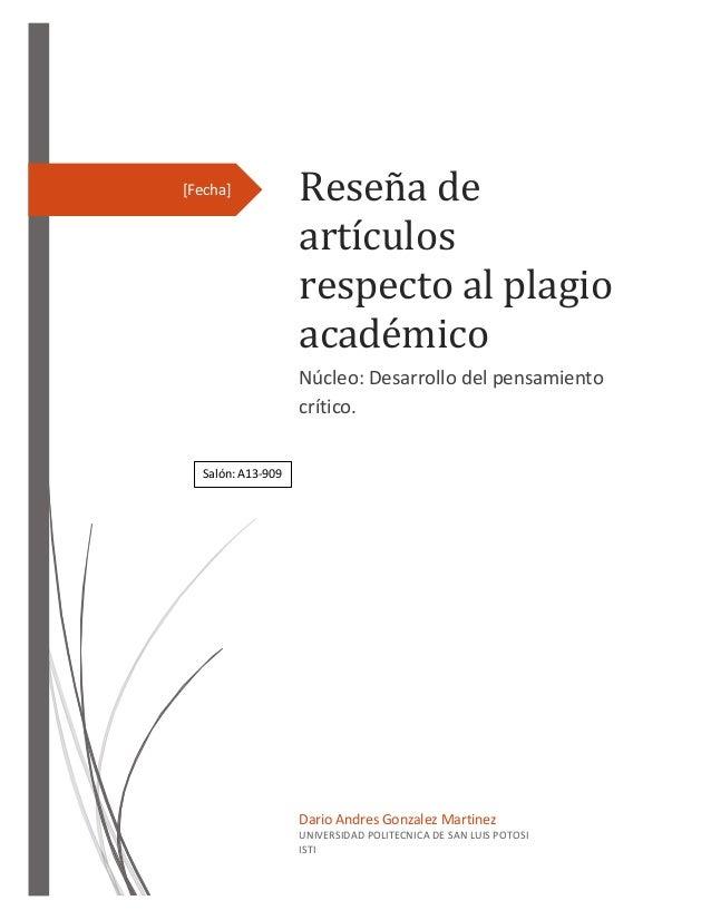 [Fecha]  Reseña de artículos respecto al plagio académico Núcleo: Desarrollo del pensamiento crítico.  Salón: A13-909  Dar...