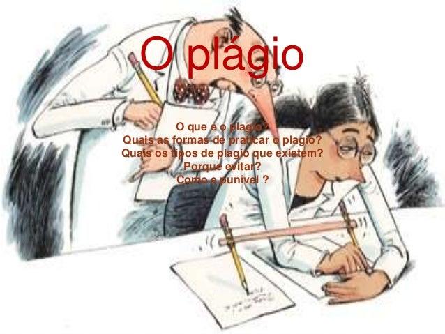 O plágio O que e o plagio? Quais as formas de praticar o plagio? Quais os tipos de plagio que existem? Porque evitar? Como...