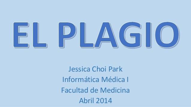 Jessica Choi Park Informática Médica I Facultad de Medicina Abril 2014