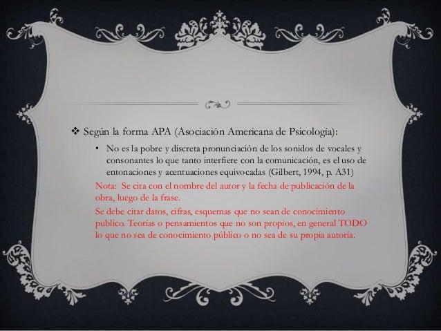  Según la forma APA (Asociación Americana de Psicología):  • No es la pobre y discreta pronunciación de los sonidos de vo...