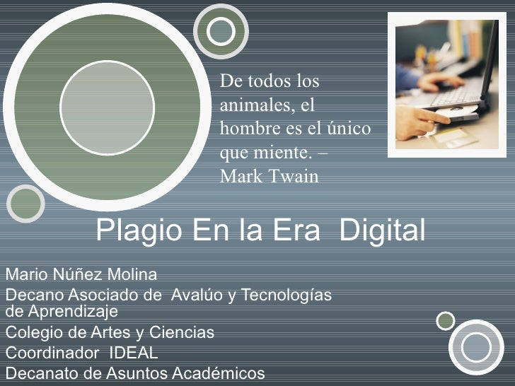 Plagio En la Era  Digital Mario Núñez Molina Decano Asociado de  Avalúo y Tecnologías de Aprendizaje Colegio de Artes y Ci...