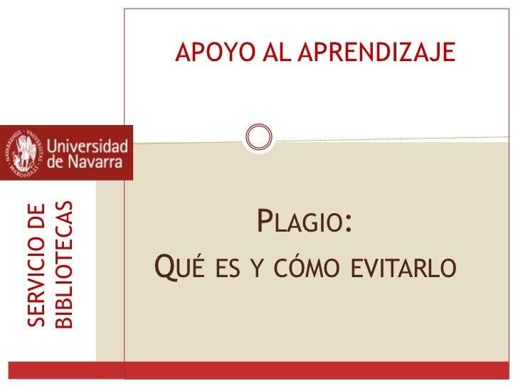BIBLIOTECAS    APOYO AL APRENDIZAJE                       PLAGIO:SERVICIO DE              QUÉ   ES Y CÓMO EVITARLO