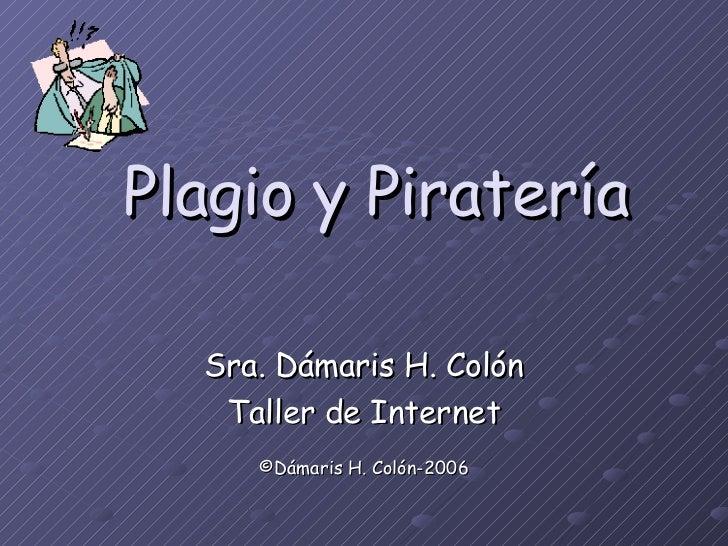 Plagio y Piratería Sra. Dámaris H. Colón Taller de Internet ©Dámaris H. Colón-2006