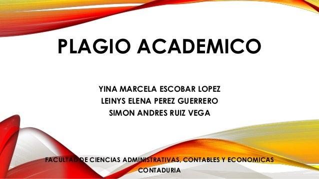PLAGIO ACADEMICO  YINA MARCELA ESCOBAR LOPEZ  LEINYS ELENA PEREZ GUERRERO  SIMON ANDRES RUIZ VEGA  FACULTAD DE CIENCIAS AD...