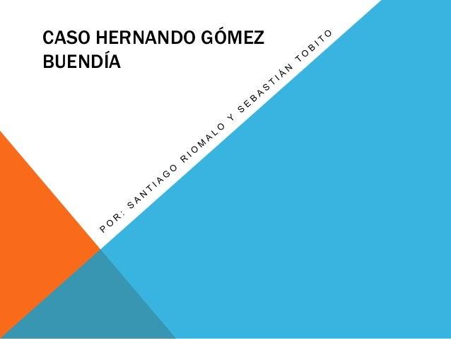 CASO HERNANDO GÓMEZ BUENDÍA