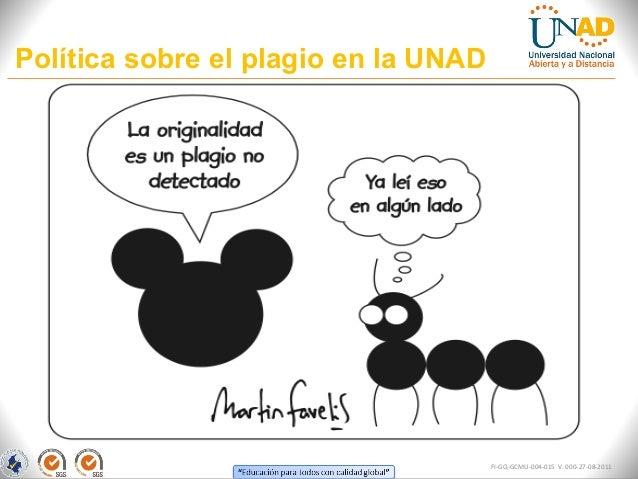 Política sobre el plagio en la UNAD                                      FI-GQ-GCMU-004-015 V. 000-27-08-2011