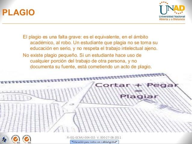 PLAGIO   El plagio es una falta grave: es el equivalente, en el ámbito       académico, al robo. Un estudiante que plagia ...