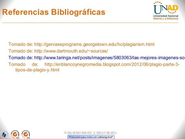 Referencias Bibliográficas Tomado de: http://gervaseprograms.georgetown.edu/hc/plagiarism.html Tomado de: http://www.dartm...