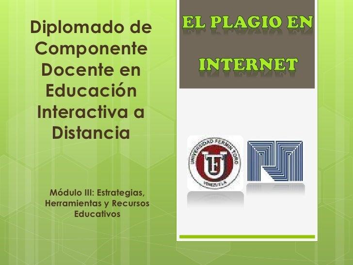 Diplomado deComponente  Docente en  Educación Interactiva a   Distancia  Módulo III: Estrategias, Herramientas y Recursos ...