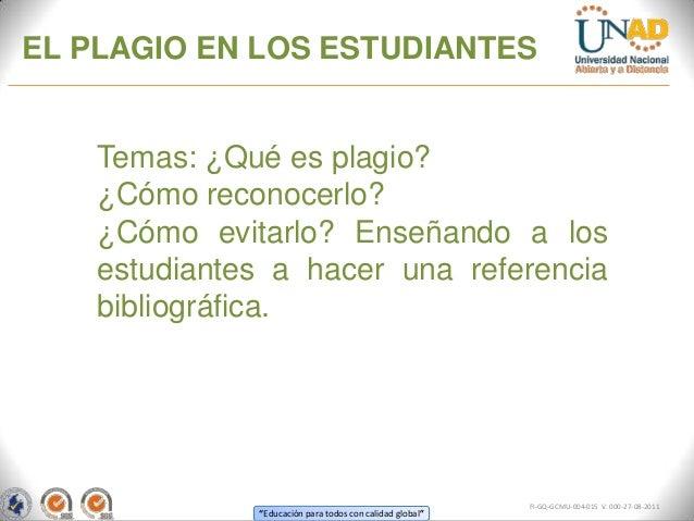 EL PLAGIO EN LOS ESTUDIANTES    Temas: ¿Qué es plagio?    ¿Cómo reconocerlo?    ¿Cómo evitarlo? Enseñando a los    estudia...