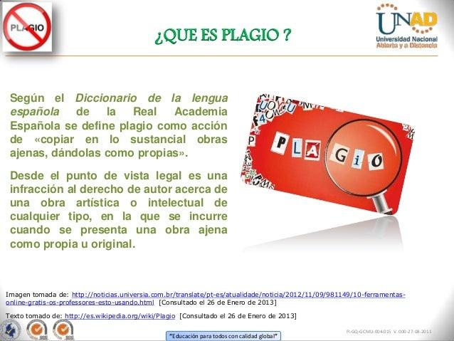 ¿QUE ES PLAGIO ? Según el Diccionario de la lengua española    de   la   Real  Academia Española se define plagio como acc...