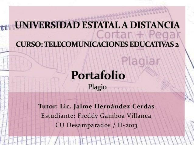 Tutor: Lic. Jaime Hernández Cerdas Estudiante: Freddy Gamboa Villanea CU Desamparados / II-2013
