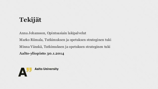 Tekijät Anna Johansson, Opintoasiain lakipalvelut Marko Riimala, Tutkimuksen ja opetuksen strateginen tuki  Minna Vänskä, ...