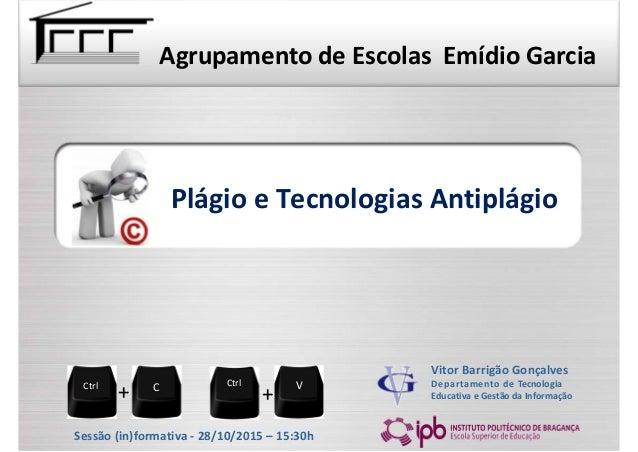 PlágioeTecnologiasAntiplágio Vitor Barrigão Gonçalves DepartamentodeTecnologia EducativaeGestãodaInformação Sess...