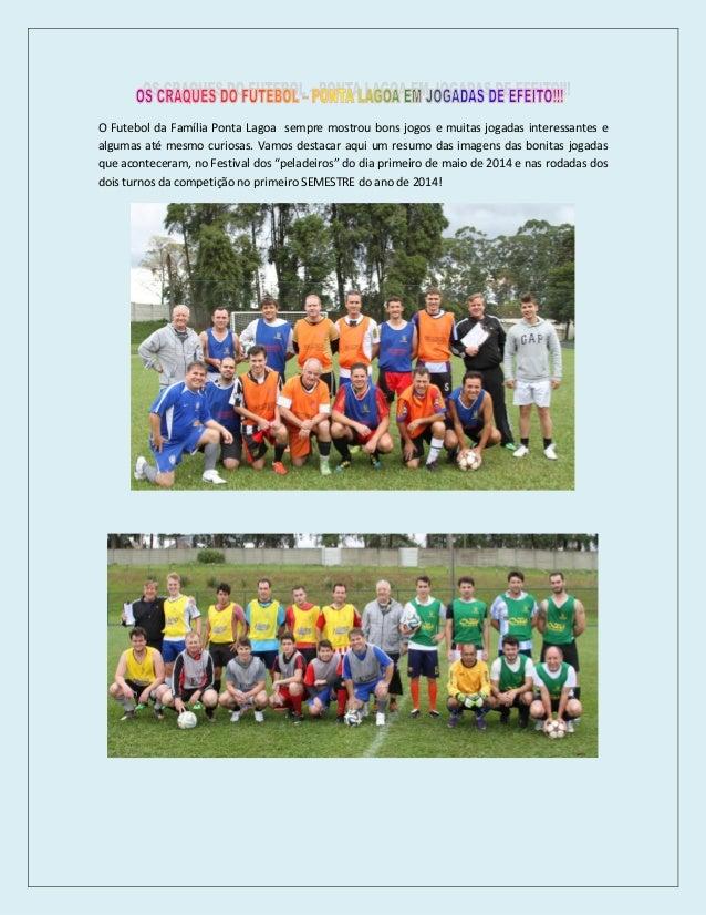 O Futebol da Família Ponta Lagoa sempre mostrou bons jogos e muitas jogadas interessantes e algumas até mesmo curiosas. Va...