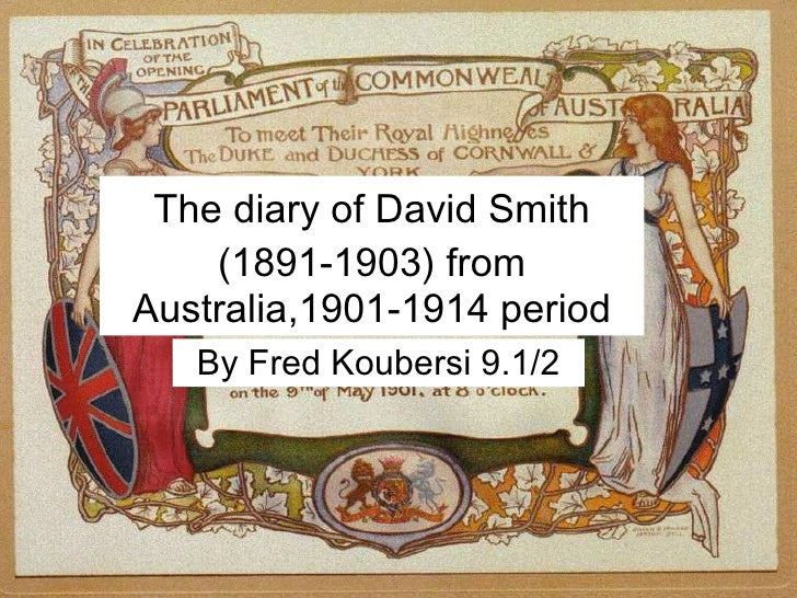 The diary of  David Smith (1891-1903)  from Australia,1901-1914 period By Fred Koubersi 9.1/2