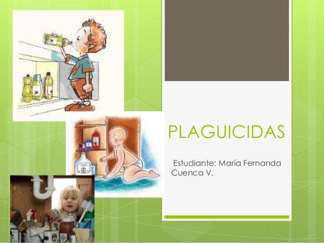 PLAGUICIDAS Estudiante: María Fernanda Cuenca V.