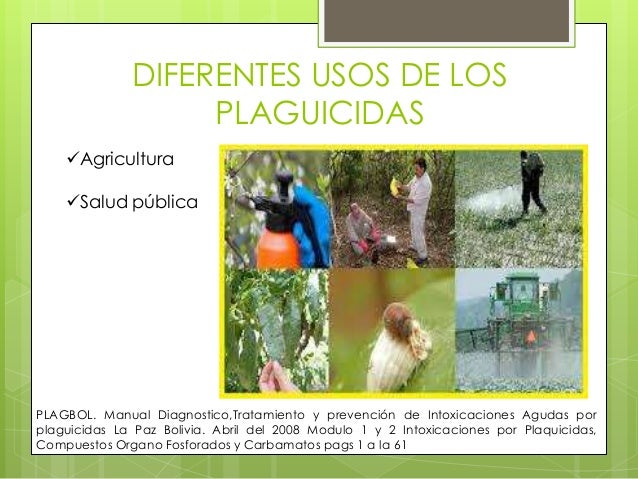 DIFERENTES USOS DE LOS PLAGUICIDAS Agricultura Salud pública  PLAGBOL. Manual Diagnostico,Tratamiento y prevención de In...