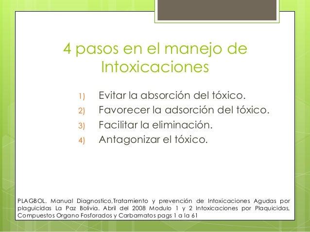 4 pasos en el manejo de Intoxicaciones 1)  2) 3) 4)  Evitar la absorción del tóxico. Favorecer la adsorción del tóxico. Fa...